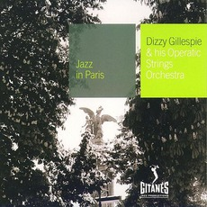 Jazz In Paris: Dizzy Gillespie & His Operatic Strings Orchestra (Remastered)