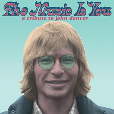 The Music Is You: A Tribute To John Denver mp3 Compilation by Various Artists