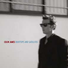 Rooftops And Satellites mp3 Album by Colin James