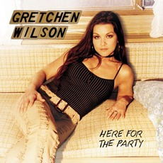 Here For The Party mp3 Album by Gretchen Wilson