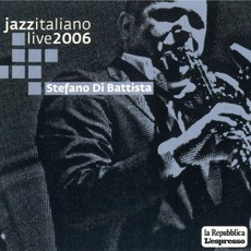 Jazz Italiano Live 2006, Volume 4: Stefano Di Battista