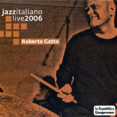 Jazz Italiano Live 2006, Volume 3: Roberto Gatto
