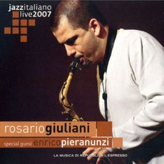 Jazz Italiano Live 2007, Volume 4: Rosario Giuliani mp3 Live by Rosario Giuliani