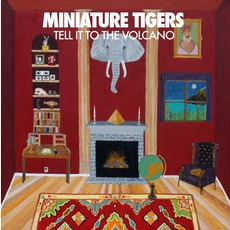 Tell It To The Volcano mp3 Album by Miniature Tigers