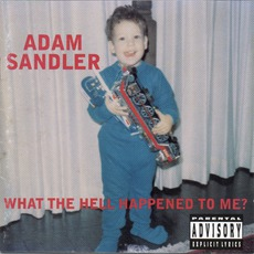 What The Hell Happened To Me? mp3 Album by Adam Sandler