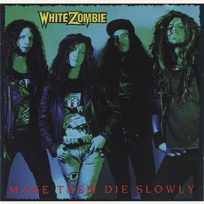 Make Them Die Slowly mp3 Album by White Zombie