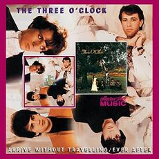 Arrive Without Travelling / Ever After by The Three O'Clock