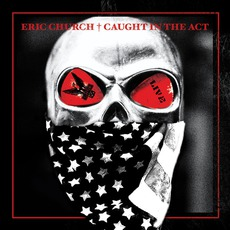 Caught In The Act: Live mp3 Live by Eric Church