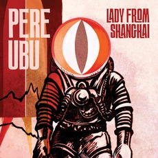 Lady From Shanghai mp3 Album by Pere Ubu