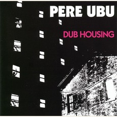 Dub Housing (Remastered) mp3 Album by Pere Ubu