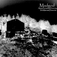 Madgod: A Psychonautical Journey Into Mania And Dementia