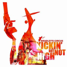 Kickin' But Not High mp3 Album by Bradley's Circus