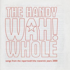 The Handy Wah! Whole: Songs From The Repertwah! The Maverick Years 2000 by Wah!