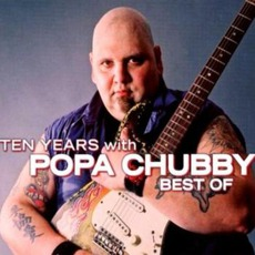 Ten Years With: Best Of mp3 Artist Compilation by Popa Chubby