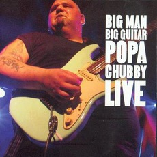 Big Man, Big Guitar mp3 Live by Popa Chubby
