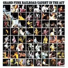 Caught In The Act (Remastered) mp3 Live by Grand Funk Railroad
