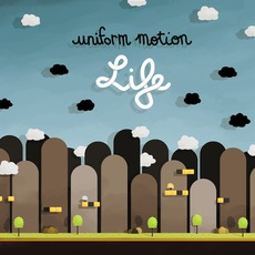 Life by Uniform Motion