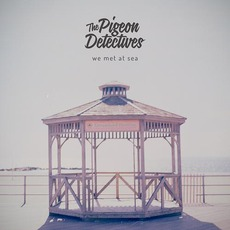 We Met At Sea (Limited Edition) by The Pigeon Detectives