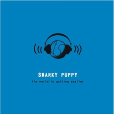 The World Is Getting Smaller mp3 Album by Snarky Puppy