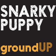 groundUP mp3 Album by Snarky Puppy