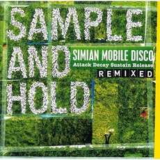 Sample And Hold (Attack Decay Sustain Release Remixed) by Simian Mobile Disco