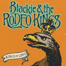 Kings Of Love mp3 Album by Blackie And The Rodeo Kings