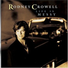 Life Is Messy mp3 Album by Rodney Crowell