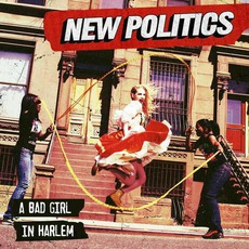 A Bad Girl In Harlem mp3 Album by New Politics