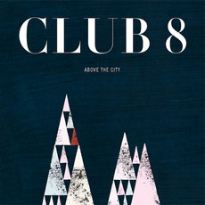 Above The City mp3 Album by Club 8