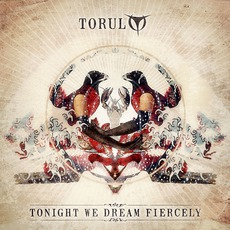 Tonight We Dream Fiercely by Torul