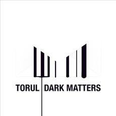 Dark Matters by Torul