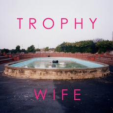Trophy Wife mp3 Album by Trophy Wife