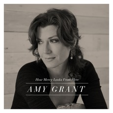 How Mercy Looks From Here (Expanded Edition) mp3 Album by Amy Grant