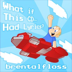 What If This CD... Had Lyrics? by brentalfloss