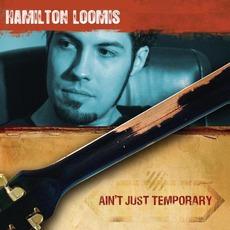 Ain't Just Temporary mp3 Album by Hamilton Loomis