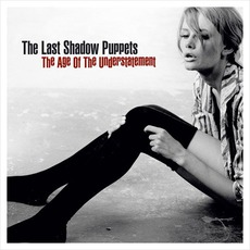 The Age Of The Understatement mp3 Album by The Last Shadow Puppets