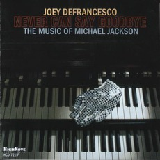 Never Can Say Goodbye: The Music Of Michael Jackson by Joey DeFrancesco