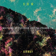 Nocturne Of Exploded Crystal Chandelier mp3 Album by Sun Airway