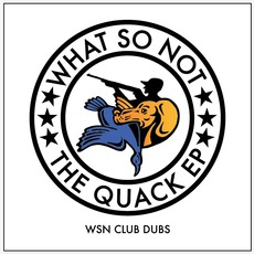 The Quack by What So Not