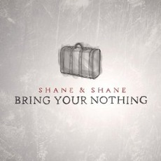 Bring Your Nothing mp3 Album by Shane & Shane