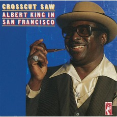 Crosscut Saw: Albert King In San Francisco (Remastered) by Albert King