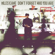 Don't Forget Who You Are (Deluxe Edition) mp3 Album by Miles Kane