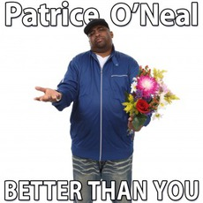 Better Than You by Patrice O'Neal
