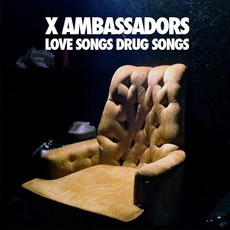 Love Songs Drug Songs mp3 Album by X Ambassadors