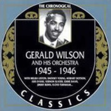 The Chronological Classics: Gerald Wilson And His Orchestra 1945-1946