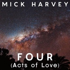 Four (Acts Of Love) mp3 Album by Mick Harvey
