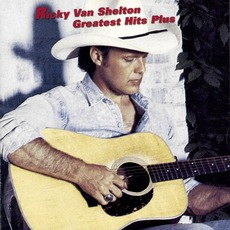 Greatest Hits Plus by Ricky Van Shelton