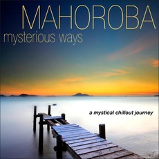 Mysterious Ways A Mystical Chillout Journey mp3 Album by Mahoroba