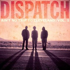 Ain't No Trip To Cleveland: Volume 1 mp3 Live by Dispatch