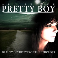 Beauty In The Eyes Of The Beholder by A Bullet For Pretty Boy